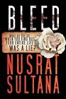 Bleed: What Do You Do When Find Out Your Entire Life Was a Lie? by Nusrat Sultana (Paperback / softback, 2012)