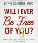 Will I Ever Be Free of You?: How to Navigate a High-Conflict Divorce from a Narcissist and Heal Your Family by Blackstone Audiobooks (CD-Audio, 2015)