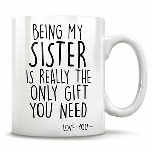 Sister Coffee Mug Being My Sister Mug Best Sister Mug Gift Mug For Sister Ebay