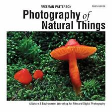 Photography of Natural Things : A Nature and Environment Workshop for Film and Digital Photography by Freeman Patterson (2012, Paperback, Revised)