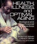 Health, Illness, and Optimal Aging: Biological and Psychosocial Perspectives by Carolyn M. Aldwin, Diane Fox Gilmer (Paperback, 2003)