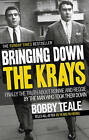 Bringing Down the Krays: Finally the Truth About Ronnie and Reggie by the Man Who Took Them Down by Bobby Teale (Paperback, 2013)