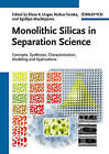 Monolithic Silicas in Separation Science: Concepts, Syntheses, Characterization, Modeling and Applications by Wiley-VCH Verlag GmbH (Hardback, 2011)
