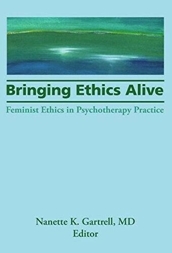 Bringing Ethics Alive: Feminist Ethics in Psychotherapy Practice, Very Good Book