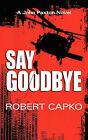 Say Goodbye by Robert Capko (Paperback / softback, 2011)