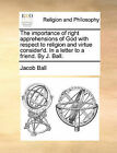 The Importance of Right Apprehensions of God with Respect to Religion and Virtue Consider'd. in a Letter to a Friend. by J. Ball. by Jacob Ball (Paperback / softback, 2010)