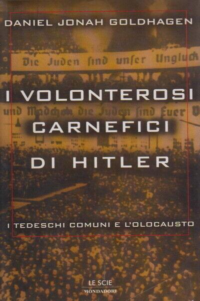I volonterosi carnefici di Hitler - Daniel Jonah Goldhagen (Mondadori) [1997]