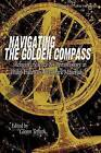 Navigating the Golden Compass: Religion, Science and Daemonology in His Dark Materials by BenBella Books (Paperback, 2005)