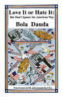 Love it or Hate it: But Don't Ignore the American Way by Bola Dauda (Paperback, 1997)