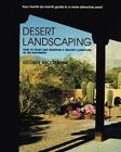 Desert Landscaping How to Start and Maintain a Healthy Landscape in The Southwe