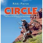 Circle: The Story of World Champion Hoop Dancer Derrick Suwaima Davis by Rikki Pierce (Paperback, 2016)