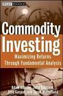 Commodities Investing: Maximizing Returns Through Fundamental Analysis by John Eckstein, Sarah Mulholland, Jess Gaspar, Adam Dunsby (Hardback, 2008)