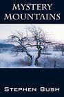 Mystery Mountains by Stephen L Bush (Paperback / softback, 2007)