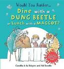 Would You Rather Dine with a Dung Beetle or Lunch with a Maggot?: Pick Your Answer and Learn about Bugs! by Camilla De La Bedoyere (Hardback, 2015)