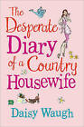 The Desperate Diary of a Country Housewife by Daisy Waugh (Paperback, 2008)
