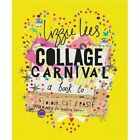 Collage Carnival: A Book to Colour, Cut & Paste Your Way to Creative Heaven! by Lizzie Lees (Paperback, 2016)