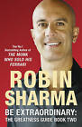 Be Extraordinary: The Greatness Guide Book Two: 101 More Insights to Get You to World Class: Bk. 2 by Robin S. Sharma (Paperback, 2008)