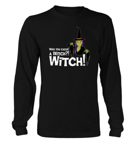 Who You Callin a Witch #190 Men/'s Long Sleeve T-Shirt Funny Halloween Boo