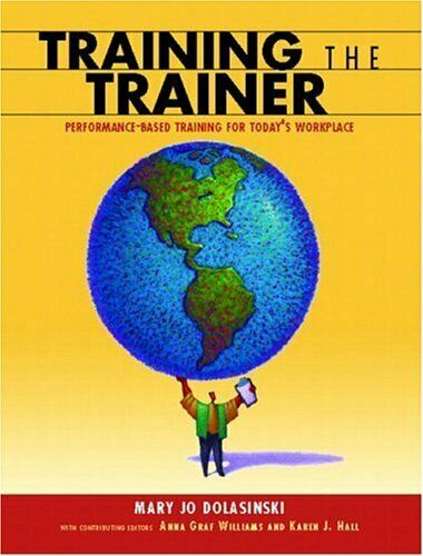 Training the Trainer : Performance Based Training for Today's Workplace