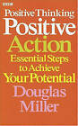 Positive Thinking Positive Action: Essential Steps to Achieve Your Potential by Douglas Miller (Paperback, 2005)