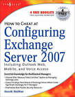 How to Cheat at Configuring Exchange Server 2007: Including Outlook Web, Mobile, and Voice Access by Henrik Walther (Paperback, 2007)