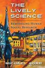 The Lively Science: Remodeling Human Social Research by Michael Agar (Paperback / softback, 2013)