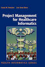 Project Management for Healthcare Informatics by Susan Houston, Lisa Anne Bove (Hardback, 2007)