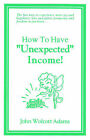 How to Have Unexpected Income by John Wolcott Adams (Paperback / softback, 2005)