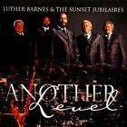 Another Level by The Sunset Jubilaires/Luther Barnes/Luther Barnes & The Sunset Jubilaires (CD, Jan-2012, AIR Gospel)