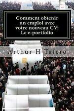 Comment Obtenir un Emploi Avec Votre Nouveau CV: le E-Portfolio : Le Guide de...