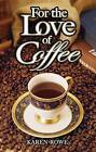 For the Love of Coffee by Karen Rowe (Paperback, 2009)