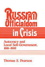 Russian Officialdom in Crisis: Autocracy and Local Self-Government, 1861-1900 by Thomas S. Pearson (Paperback, 2004)