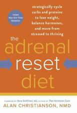 The Adrenal Reset Diet : Strategically Cycle Carbs and Proteins to Lose Weight, Balance Hormones, and Move from Stressed to Thriving by Alan Christianson (2014, Hardcover)