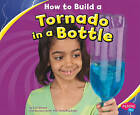 How to Build a Tornado in a Bottle by Lori Shores (Hardback, 2010)