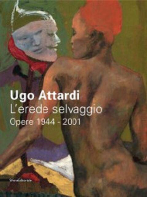 Ugo Attardi. L'erede selvaggio. Opere 1944-2001 Silvana Editoriale Milano 2011