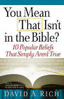 You Mean That Isn't in the Bible?: 10 Popular Beliefs That Simply Aren't True by David A. Rich (Paperback, 2008)