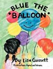 Blue The Balloon by Lisa Gossett 9781467061261 Paperback 2011