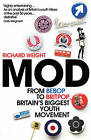 Mod: From Bebop to Britpop, Britain's Biggest Youth Movement by Richard Weight (Paperback, 2015)