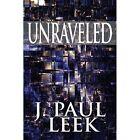 Unraveled 9781448982615 by J. Paul Leek Paperback