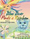 Blue Bear Finds a Rainbow by McKenzie Leigh Betts (Hardback, 2011)