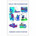 Willy The Wonder Fish 9780759621121 by Robert James Warner Paperback