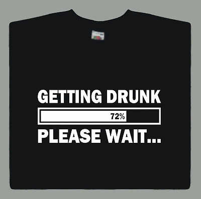 Getting Drunk Please Wait T-shirt Funny Beer Drinking Pub Comedy Gift