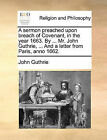 A Sermon Preached Upon Breach of Covenant, in the Year 1663. by ... Mr. John Guthrie, ... and a Letter from Paris, Anno 1662. by John Guthrie (Paperback / softback, 2010)