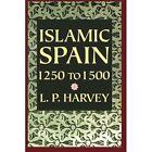 Islamic Spain, 1250-1500 by L. P. Harvey (Paperback, 1992)