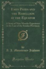 Emin Pasha and the Rebellion at the Equator : A Story of Nine Months...