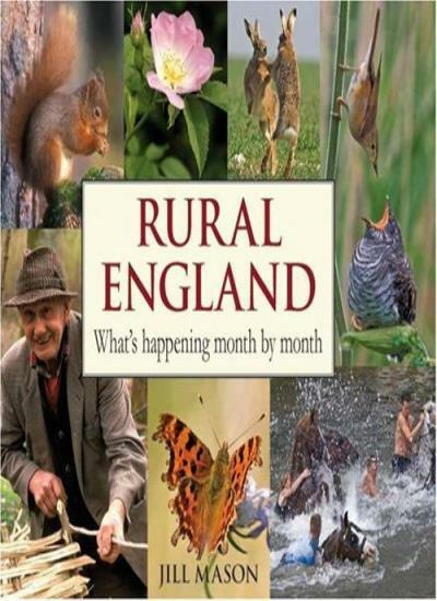 Rural England: What's Happening Month by Month: What S Happening Month by Month