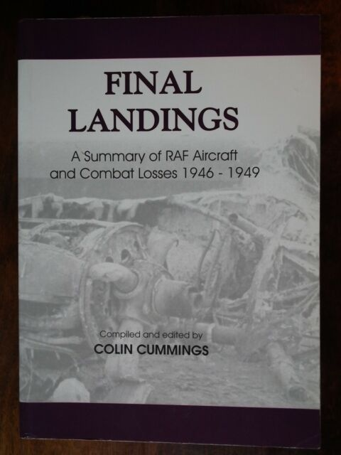 Final Landings: A Summary of RAF Aircraft Accidents and Combat Losses 1946- 1949