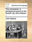 The Coronation: A Panegyrical Poem to the Queen. by John Mawer, ... by John Mawer (Paperback / softback, 2010)