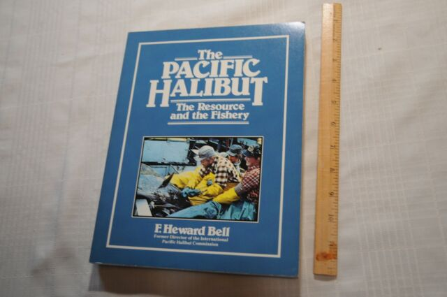 The Pacific Halibut the Resource and the Fishery by F. Heward Bell