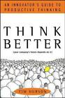 Think Better: An Innovator's Guide to Productive Thinking by Tim Hurson (Hardback, 2007)